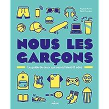 Nous, les garçons : Le guide de ceux qui seront bientôt ados (Documentaires 8 ans et +) (French Edition)