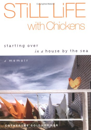 Still Life with Chickens: Starting Over in a House by the Sea: A Memoir