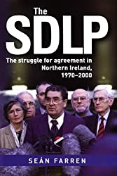 The SDLP: The Struggle for Agreement in Northern Ireland, 1970-2000