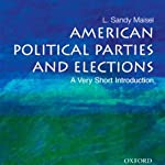 American Political Parties and Elections: A Very Short Introduction   L. Sandy Maisel