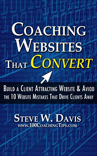 - Coaching Websites That Convert: Build a Client Attracting Website & Avoid the 10 Website Mistakes That Drive Ideal Clients Away