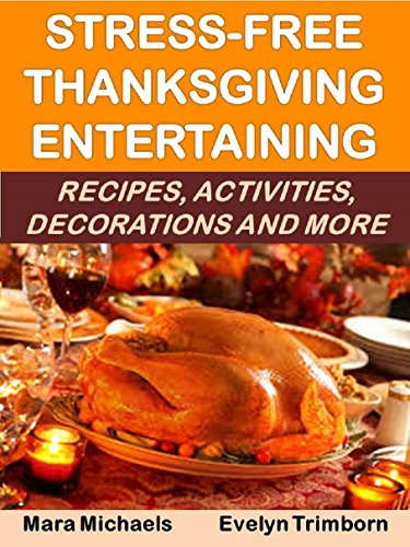 Stress-Free Thanksgiving Entertaining: Recipes, Activities, Decorations and  More (Holiday Entertaining
