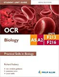 OCR AS/A2 Biology Student Unit Guide New Edition: Units F213 & F216 Practical Skills in Biology (Ocr As/A2 Biology Units)