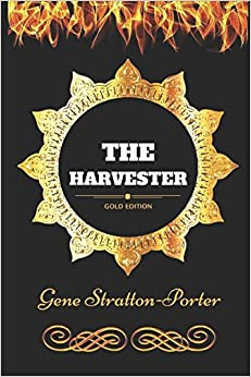The Harvester: By Gene Stratton-Porter - Illustrated
