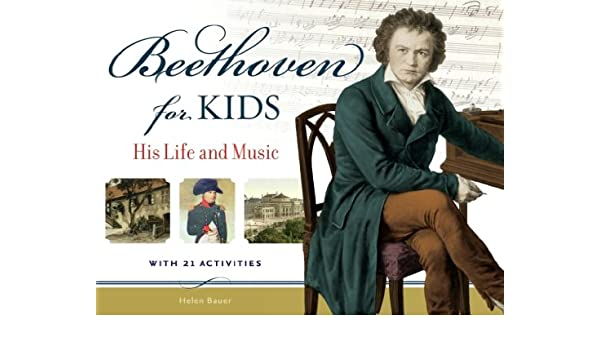Beethoven for Kids: His Life and Music with 21 Activities (For Kids series) eBook: Helen Bauer: Amazon.es: Tienda Kindle