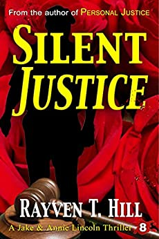 Silent Justice: A Private Investigator Mystery Series (A Jake & Annie Lincoln Thriller Book 8) by [Hill, Rayven T.]