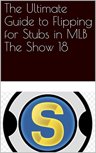 The Ultimate Guide to Flipping for Stubs in MLB The Show 18