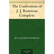 The Confessions of J. J. Rousseau - Complete