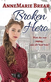 Broken Hero: World War II Romance by [Brear, AnneMarie]