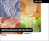 Getting Started with Arcinfo 8, Bob Booth, 1879102617