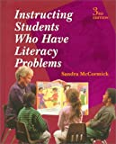 Instructing Students Who Have Literacy Problems, McCormick, Sandra, 0138960283
