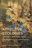 "BOOKS RECEIVED: Alexa Weik von Mossner, ""Affective Ecologies: Empathy, Emotion, and Environmental Narrative"" (Ohio State UP, 2017)"