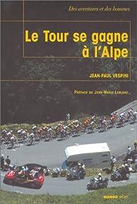 Le Tour se gagne à l'Alpe par Jean-Paul Vespini