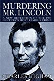 Front cover for the book Murdering Mr. Lincoln: A New Detection of the 19th Century's Most Famous Crime by Charles Higham