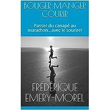 BOUGER MANGER COURIR: Passer du canapé au marathon...avec le sourire! (French Edition)