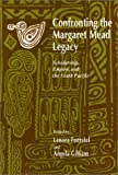 Confronting the Margaret Mead Legacy : Scholarship, Empire and South Pacific, , 0877228868