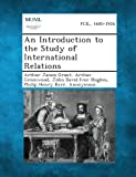 An Introduction to the Study of International Relations, Arthur James Grant and Arthur Greenwood, 1287348327