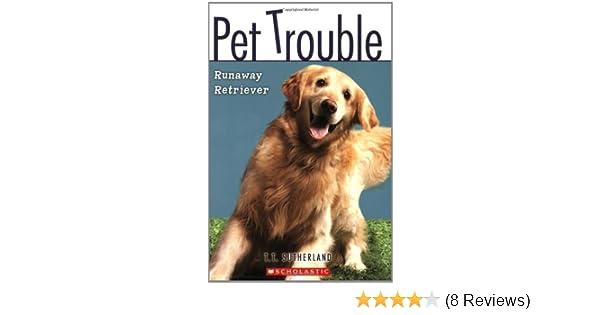 Runaway Retriever Pet Trouble 1 Tui T Sutherland 9780545102414