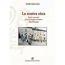 La nostra zòca. Storia e racconti di una famiglia contadina della Romagna.