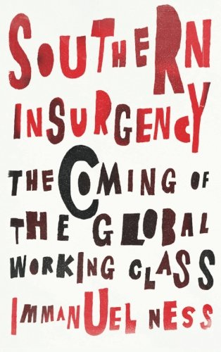 Southern Insurgency: The Coming of the Global Working Class (Wildcat)