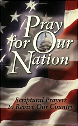Pray for Our Nation: Scriptural Prayers to Revive Our
