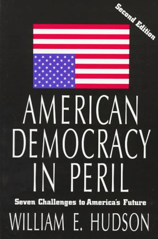 American Democracy in Peril: Seven Challenges to America's Future (Chatham House Studies in Political Thinking)