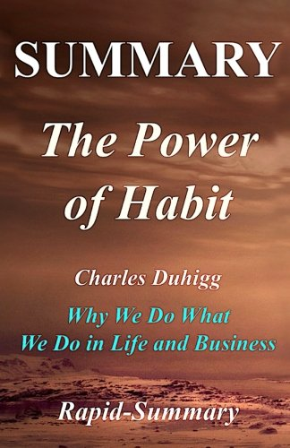 Summary | The Power of Habit: By Charles Duhigg - Why We Do What We Do in Life and Business (The Power of Habit: Why We Do What We Do in Life and ... Hardcover, Paperback, Summary Book 1)