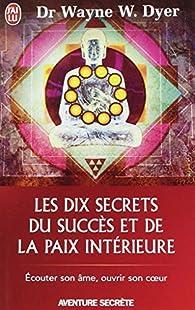 Les dix secrets du succès et de la paix intérieure par Wayne W. Dyer
