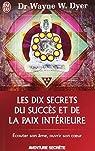 Les dix secrets du succès et de la paix intérieure par Dyer