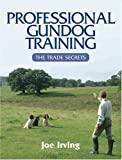 Professional Gundog Training, Joe Irving, 0811702243