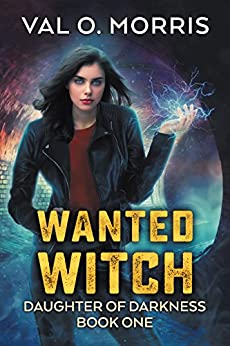 Wanted Witch (Daughter of Darkness Book 1) by [Morris, Val O.]