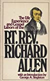 The Life Experience and Gospel Labors of the Rt. Rev. Richard Allen, Richard Allen, 0687218446