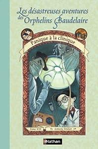 """Afficher """"Les désastreuses aventures des orphelins Baudelaire n° 8 Panique à la clinique"""""""