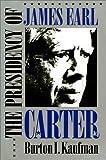 The Presidency of James Earl Carter, Jr., Burton I. Kaufman, 0700605738