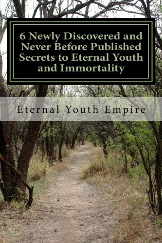 51B8bAPKKoL - 6 Newly Discovered And Never Before Published Secrets To Eternal Youth And Immortality: The Title Says It All And Delivers Exactly - The Holy Grail + Fountain Of Youth Are Found Here