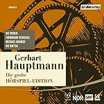 Die große Hörspiel-Edition: Die Weber, Fuhrmann Henschel, Michael Kramer, Die Ratten | Gerhart Hauptmann