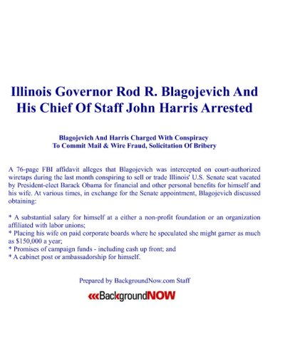 Illinois Governor Rod R. Blagojevich And His Chief Of Staff John Harris Arrested: Blagojevich And Harris Charged With Conspiracy To Commit Mail & Wire Fraud, Solicitation Of Bribery