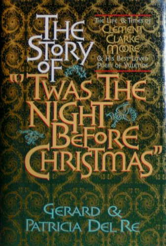 The Story of Twas the Night Before Christmas: The Life and Times of Clement Clark Moore and His Best-Loved Poem of Yuletide