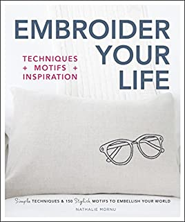 Book Cover: Embroider Your Life: Simple Techniques & 150 Stylish Motifs to Embellish Your World