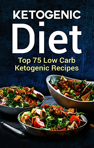 Ketogenic Diet: Top 75 ketogenic Recipes (Ketogenic cookbook, Low carb diet, Lose Weight, burn fat, Paleo diet, Avoid Mistakes) ketogenic diet guide for beginners by The Healer