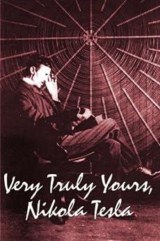 Very Truly Yours, Nikola Tesla by [Tesla, Nikola]