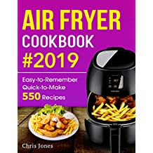Air Fryer Cookbook #2019: Easy-to-Remember Quick-to-Make 550 Recipes (Air Fryer Recipes 1)