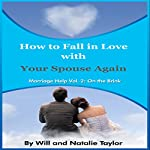 How to Fall in Love with Your Spouse Again: Marriage Help: On the Brink, Book 2 | Natalie Taylor,William Taylor