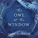 The Owl at the Window: A memoir of loss and hope | Carl Gorham
