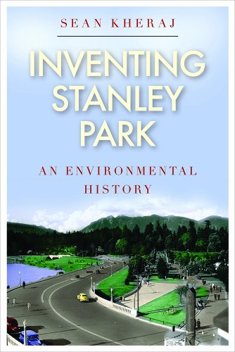 Inventing Stanley Park: An Environmental History (Nature | History | Society Series)