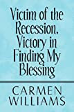 Victim of the Recession, Victory in Finding My Blessing, Carmen Williams, 1615469613