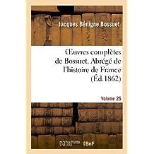 OEUVRES COMPLETES DE BOSSUET. VOL. 25 ABREGE DE L'HISTORE DE FRANCE