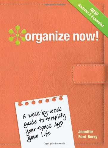 Organize Now!: A Week-by-Week Guide to Simplify Your