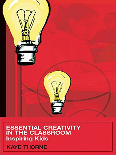 Download Essential Creativity in the Classroom: Inspiring Kids Pdf