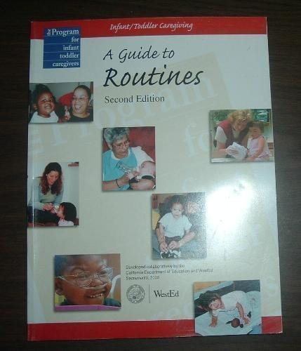 The Program for Infant Toddler Caregivers a Guide to Routines Infant/Toddler Caregiving Second Editi
